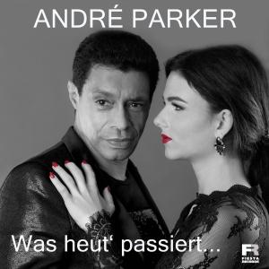 Andre Parker - Was heut passiert