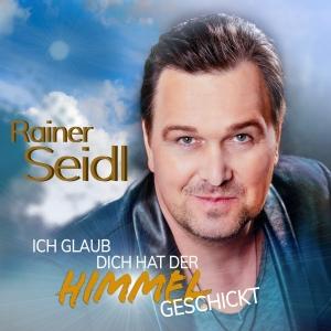 Rainer Seidl - Ich glaub dich hat der Himmel geschickt