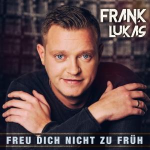 Frank Lukas - Freu dich nicht zu früh
