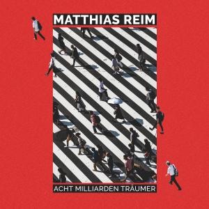 Matthias Reim - Acht Milliarden Träumer