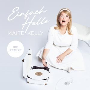 Maite Kelly - Einfach Hello (Remixe)