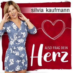 Silvia Kaufmann - Also Frag dein Herz