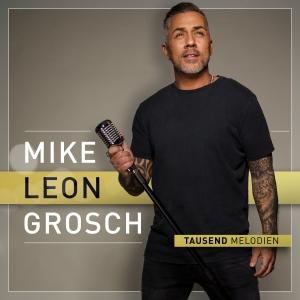 Mike Leon Grosch - Tausend Melodien