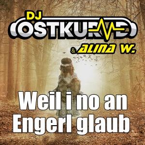 DJ Ostkurve & Alina W. - Weil I no an Engerl glaub