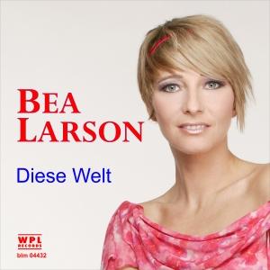 Bea Larson - Diese Welt