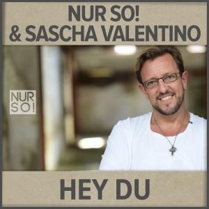 Nur So! & Sascha Valentino - Hey Du (Club Extended Remix)