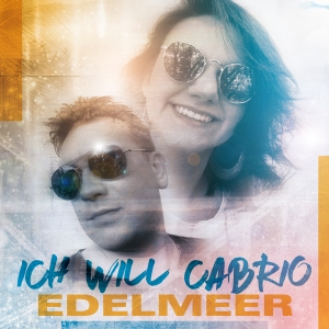 Edelmeer - Ich will Cabrio