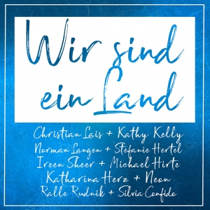 Ireen Sheer & Norman Langen & Christian Lais & Stefanie Hertel & Michael Hirte & Kathy Kelly & Neon & Katharina Herz & Ralle Rudnik & Silvia Confido - Wir sind ein Land
