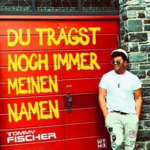 Tommy Fischer - Du trägst noch immer meinen Namen