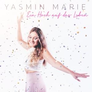 Yasmin Marie - Ein Hoch auf das Leben