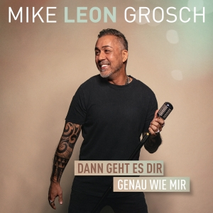Mike Leon Grosch - Dann geht es Dir genau wie mir