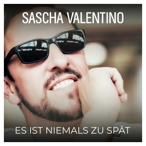Sascha Valentino - Es ist niemals zu spät
