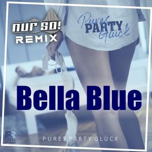 Pures Party Glück - Bella Blue (Nur So! Remix)